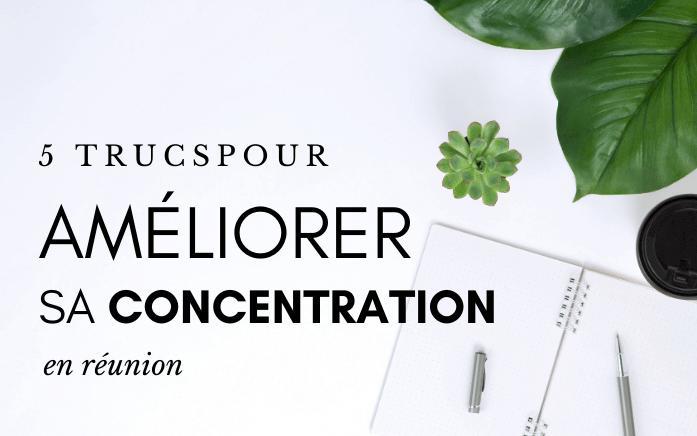 5 trucs améliorer concentration réunion