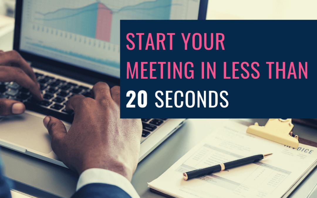 start your meeting in less than 20 seconds
