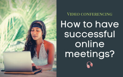 Video Conferencing: How to have a successful online meeting?