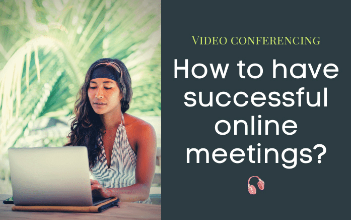 Video conferencing How to have successful online meetings