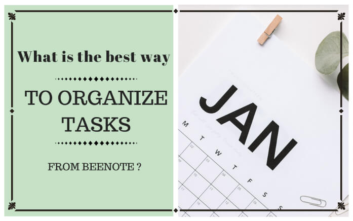What is the best way to organize tasks from Beenote?