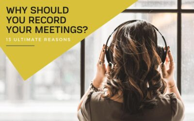 Why should you record your meetings? 13 reasons