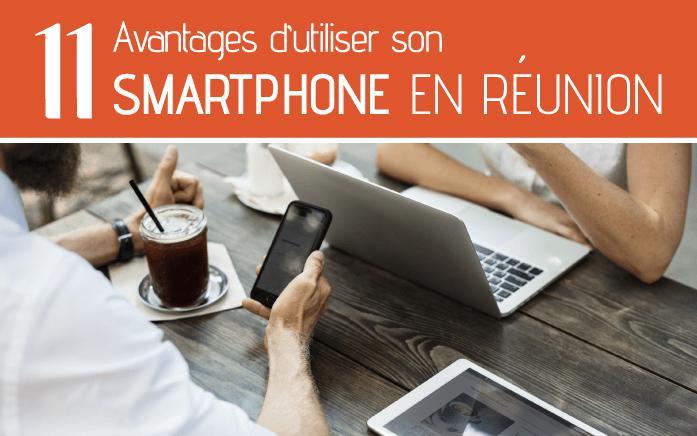 11 avantages utiliser smartphone reunion