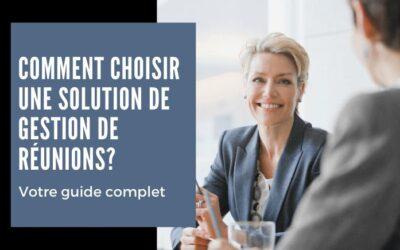 Comment choisir une solution de gestion de réunions? Votre guide complet