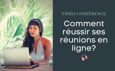 Vidéoconférence: Comment réussir ses réunions en ligne?