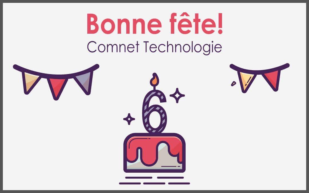 Comnet Technologie fête ses 6 ans! Un cadeau vous attend.