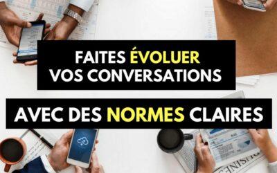 Faites évoluer vos conversations avec des normes claires