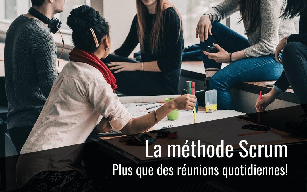 La méthode Scrum – Plus que des réunions quotidiennes!