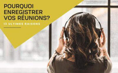 Pourquoi devriez-vous enregistrer vos réunions? 13 raisons
