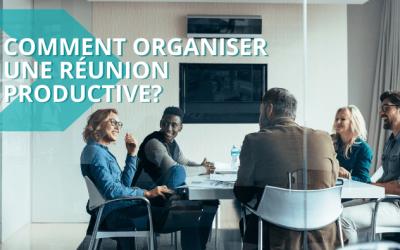 Comment organiser une réunion productive?