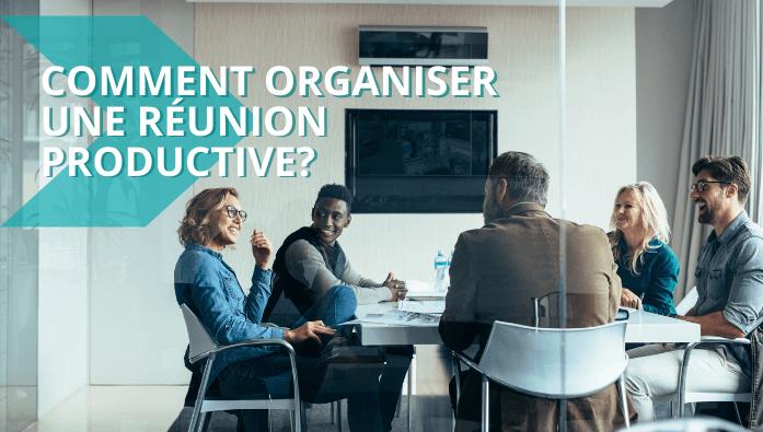 Comment organiser une réunion productive